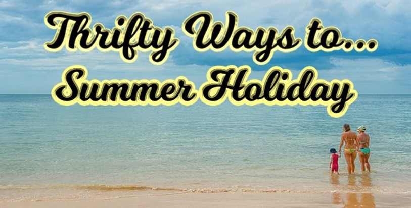 Thrifty Ways to... Summer Holiday