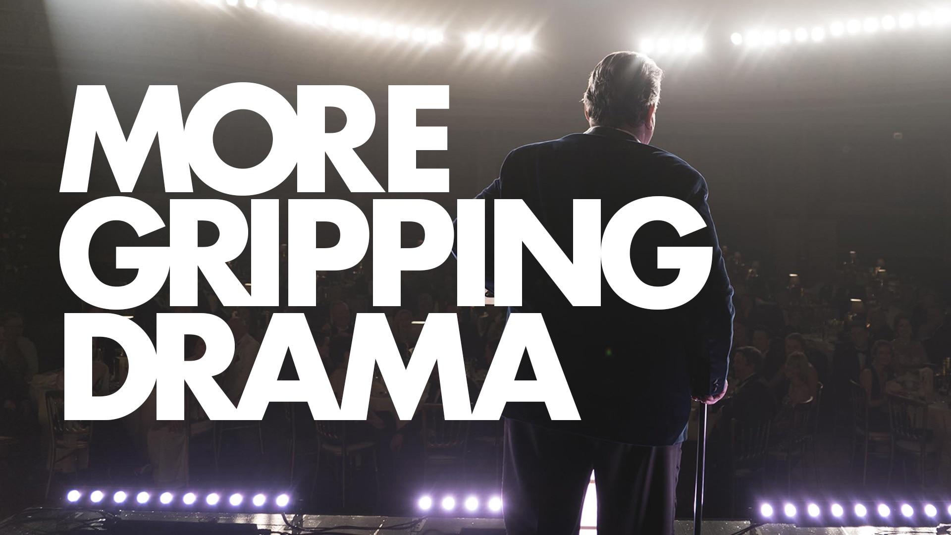 More Gripping Drama