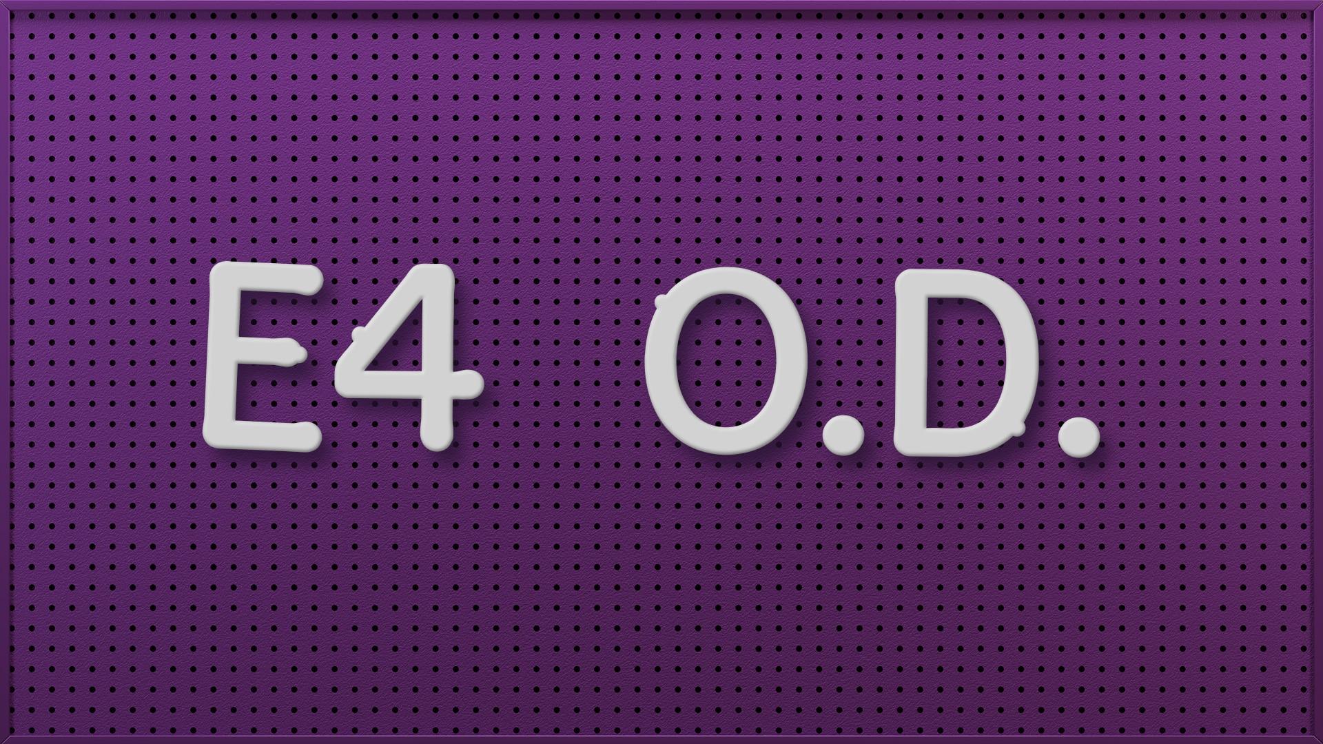 E4 O.D.